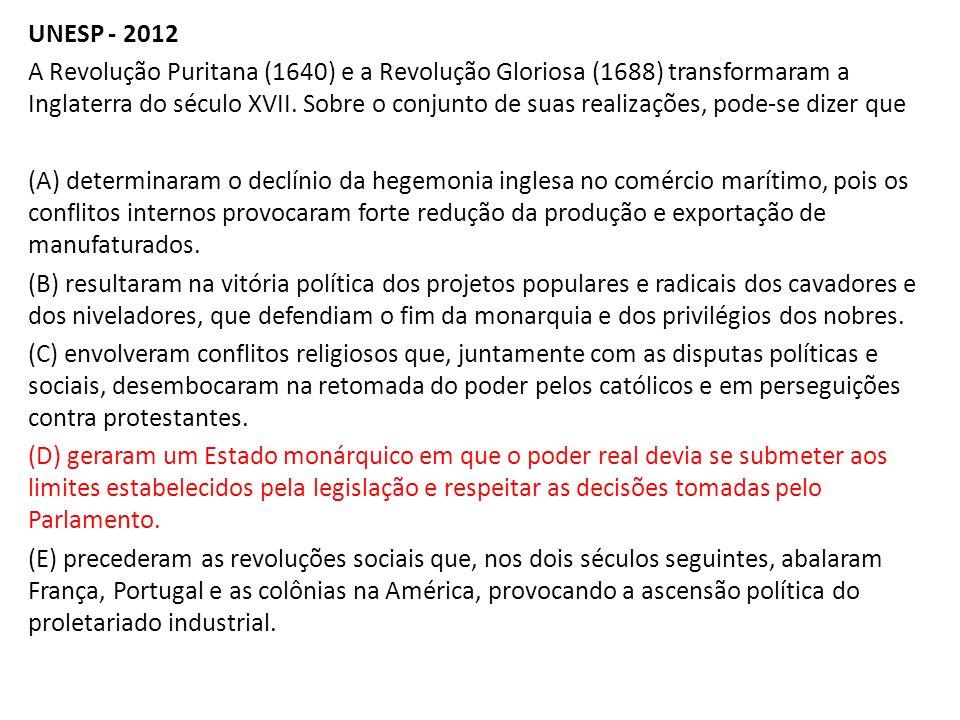 UNESP - 2012 A Revolução Puritana (1640) e a Revolução Gloriosa (1688) transformaram a Inglaterra do século XVII.