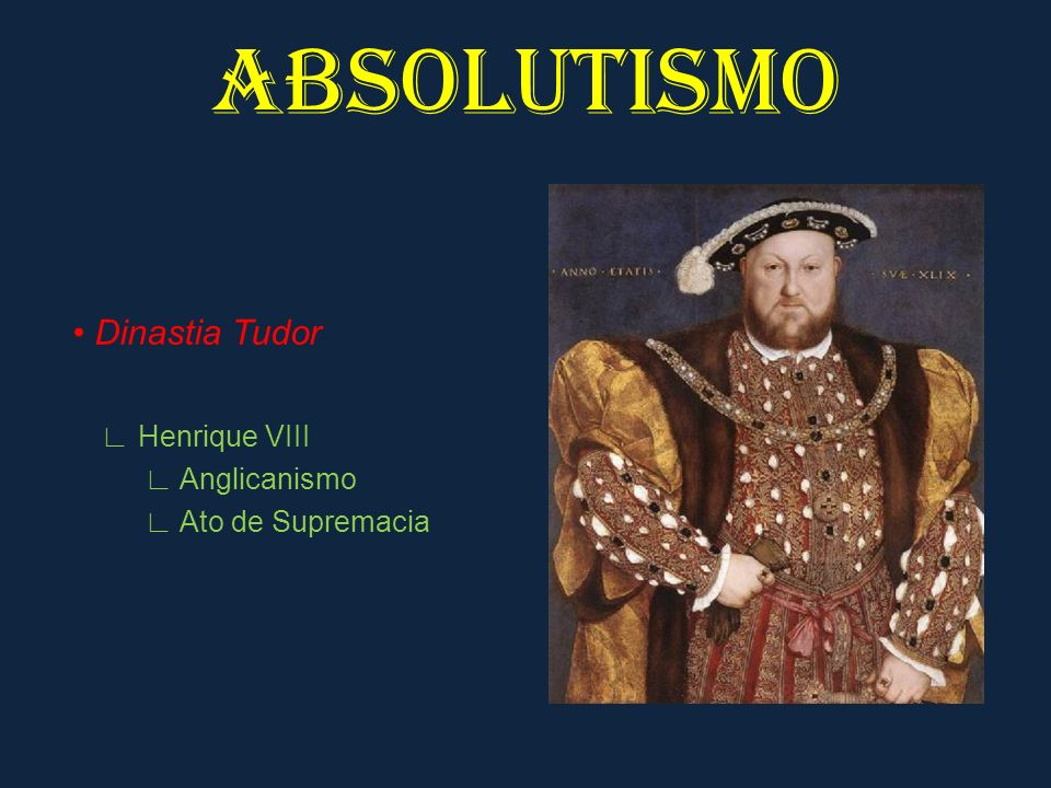 ABSOLUTISMO • Dinastia Tudor ∟ Henrique VIII ∟ Anglicanismo