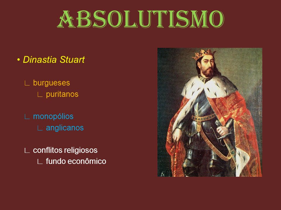 ABSOLUTISMO • Dinastia Stuart ∟ burgueses ∟ puritanos ∟ monopólios