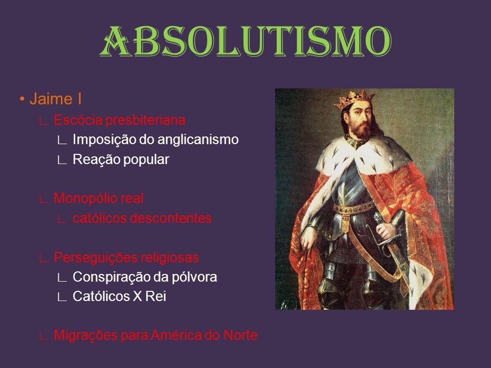 ABSOLUTISMO • Jaime I ∟ Escócia presbiteriana