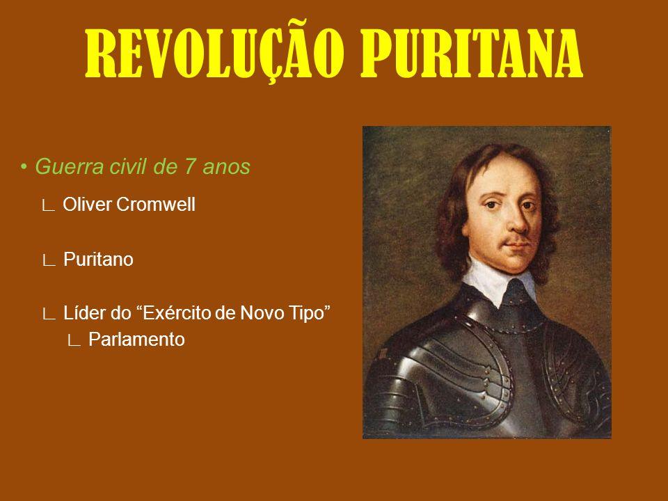 REVOLUÇÃO PURITANA ∟ Oliver Cromwell • Guerra civil de 7 anos