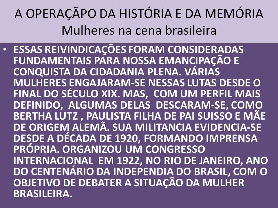 A OPERAÇÃPO DA HISTÓRIA E DA MEMÓRIA Mulheres na cena brasileira