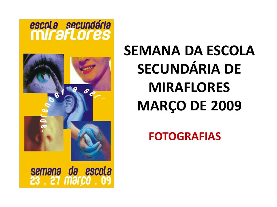 SEMANA DA ESCOLA SECUNDÁRIA DE MIRAFLORES MARÇO DE 2009