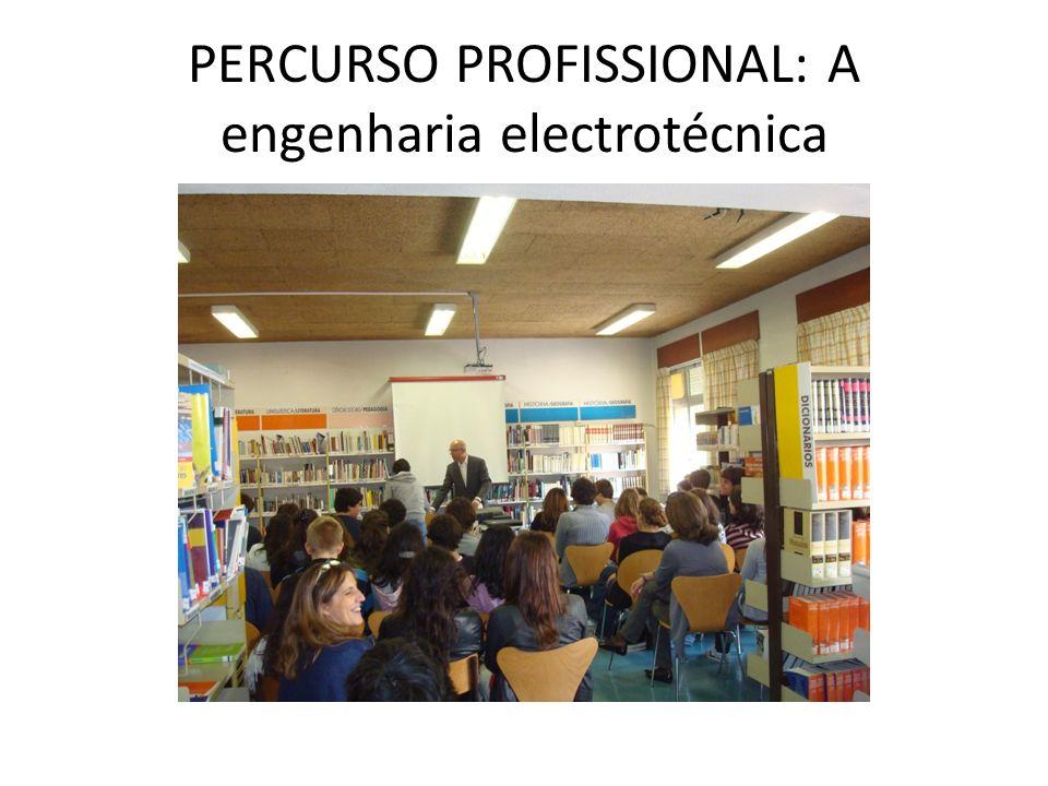 PERCURSO PROFISSIONAL: A engenharia electrotécnica