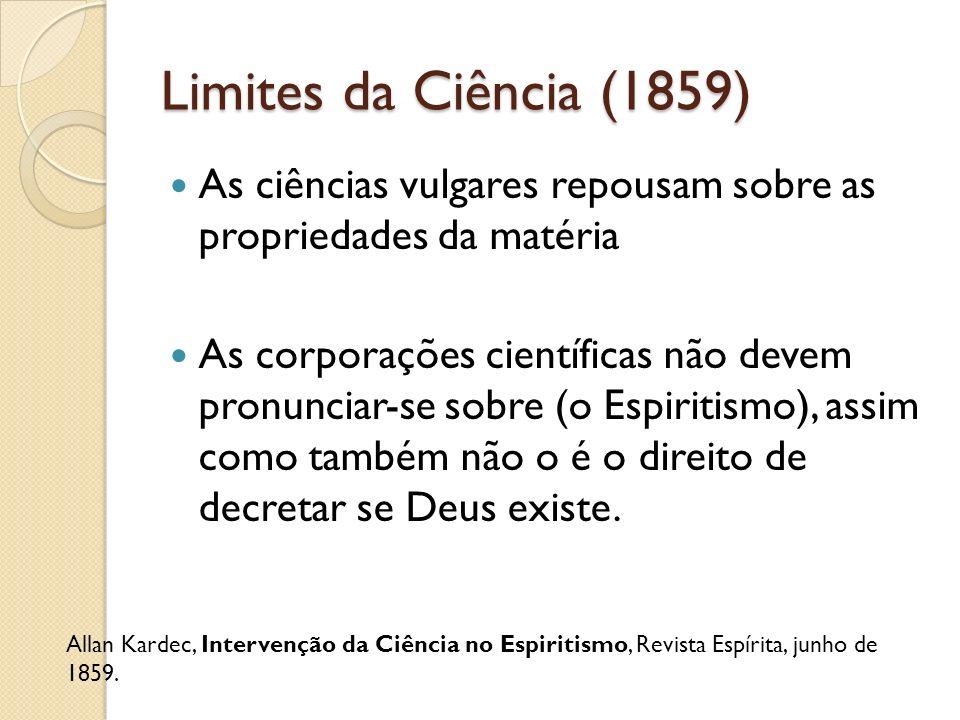 Limites da Ciência (1859) As ciências vulgares repousam sobre as propriedades da matéria.