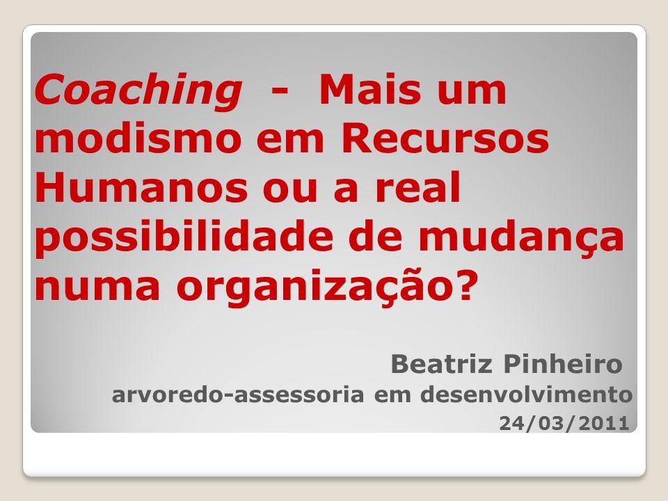 Coaching - Mais um modismo em Recursos Humanos ou a real possibilidade de mudança numa organização.
