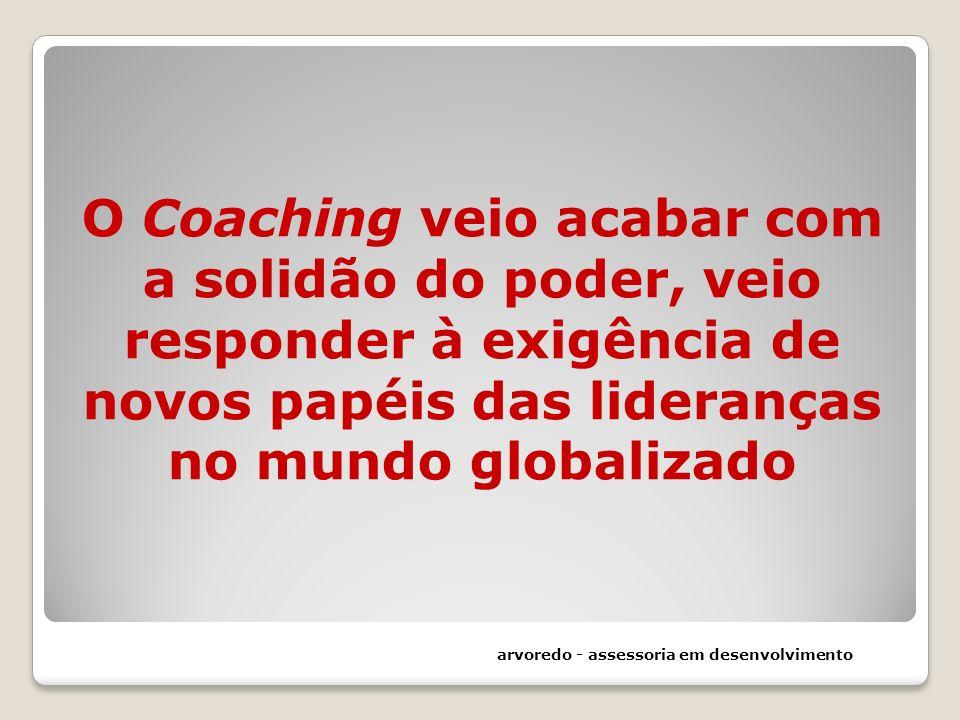 O Coaching veio acabar com a solidão do poder, veio responder à exigência de novos papéis das lideranças no mundo globalizado