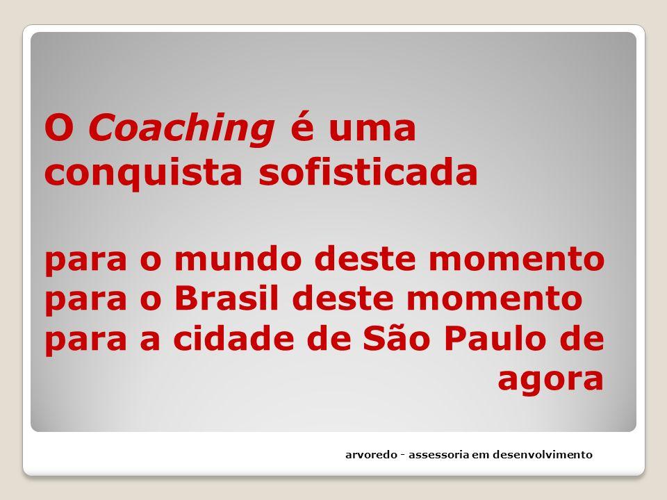 O Coaching é uma conquista sofisticada para o mundo deste momento para o Brasil deste momento para a cidade de São Paulo de agora