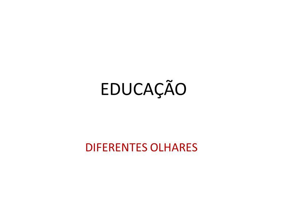 EDUCAÇÃO DIFERENTES OLHARES