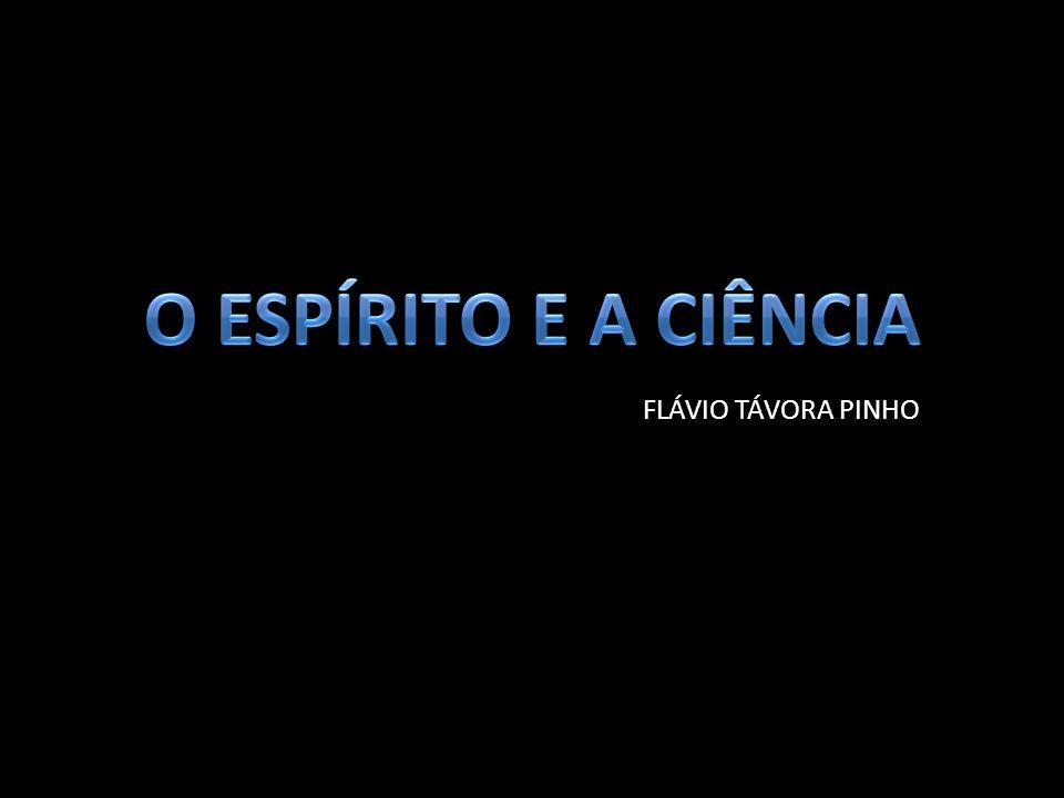 O ESPÍRITO E A CIÊNCIA FLÁVIO TÁVORA PINHO