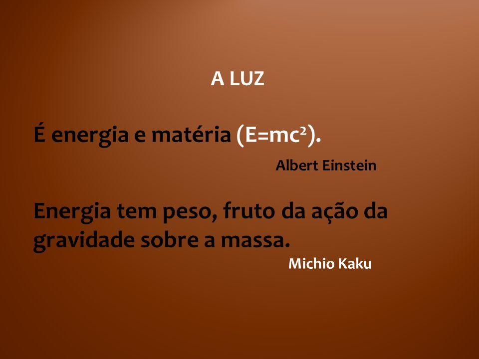 É energia e matéria (E=mc2). Albert Einstein