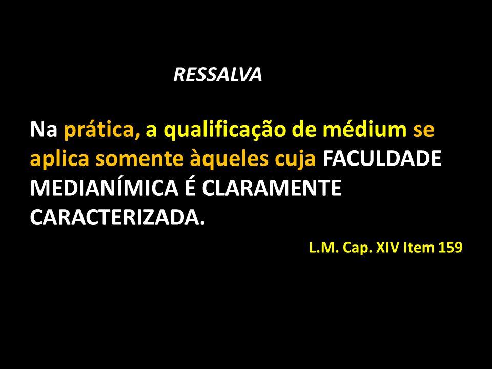 RESSALVA Na prática, a qualificação de médium se aplica somente àqueles cuja FACULDADE MEDIANÍMICA É CLARAMENTE CARACTERIZADA.