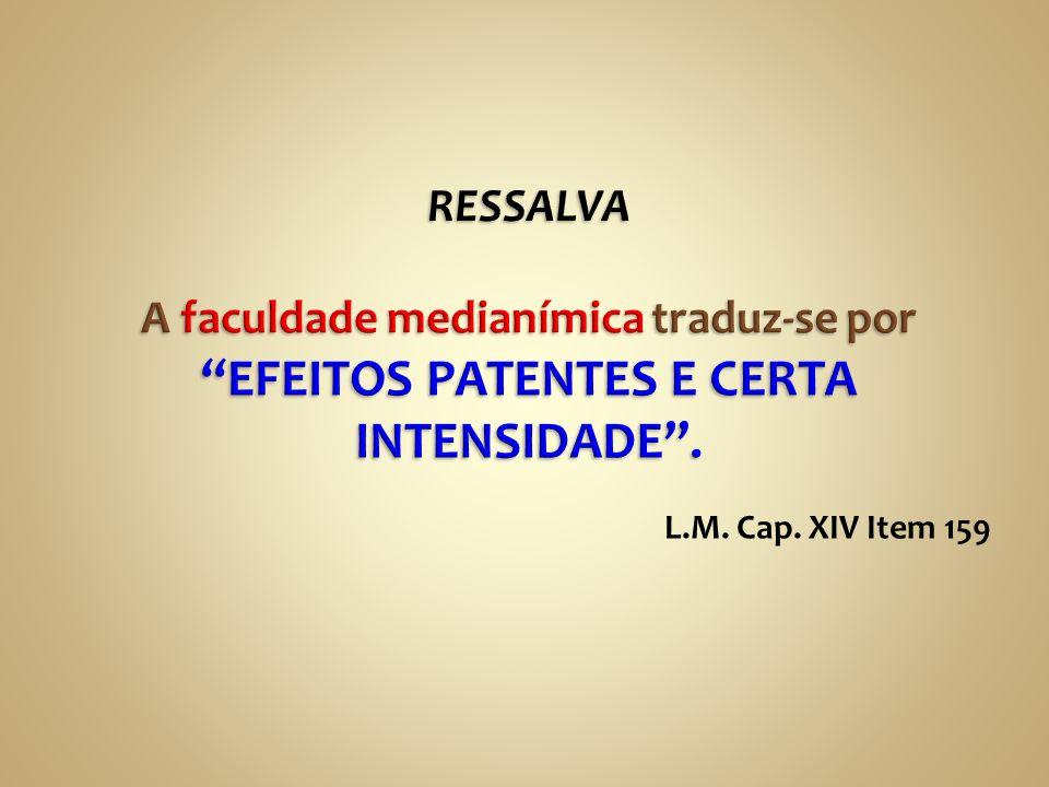 RESSALVA A faculdade medianímica traduz-se por EFEITOS PATENTES E CERTA INTENSIDADE .