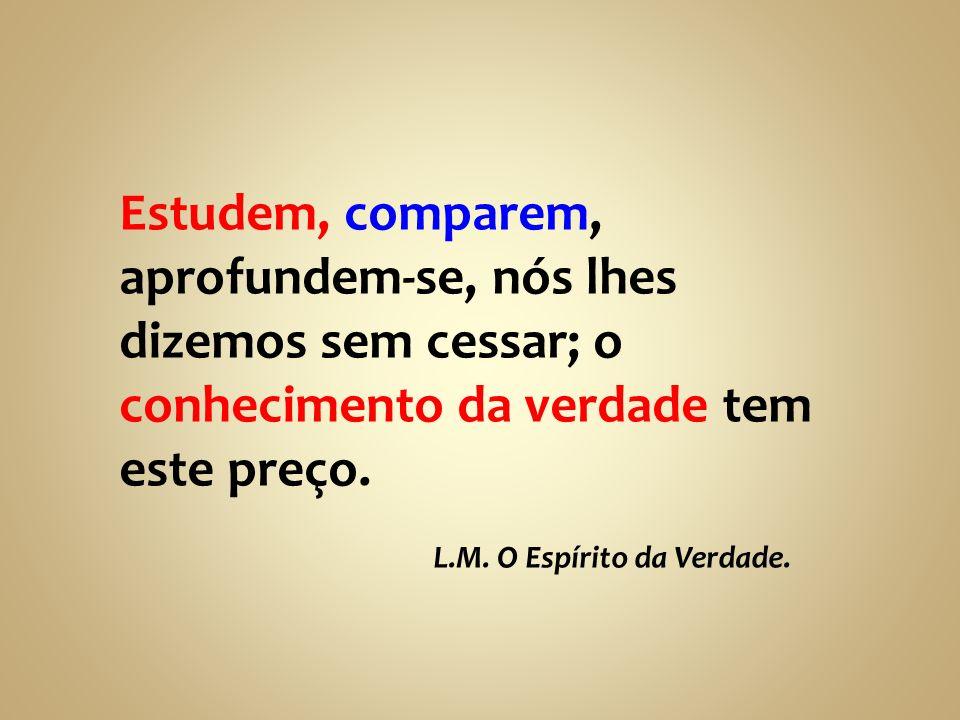 Estudem, comparem, aprofundem-se, nós lhes dizemos sem cessar; o conhecimento da verdade tem este preço.