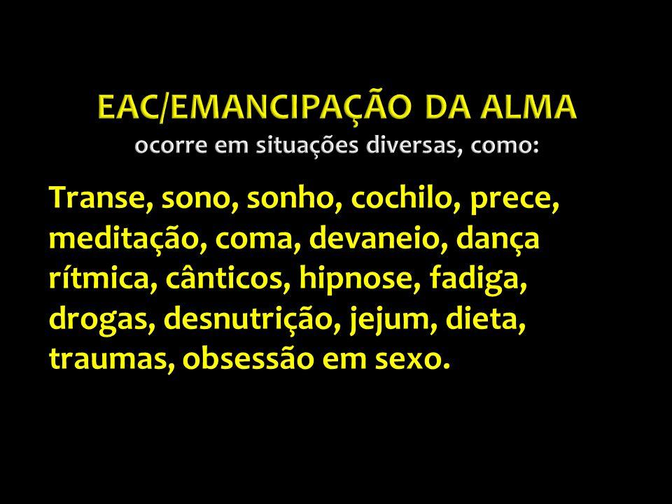 EAC/EMANCIPAÇÃO DA ALMA ocorre em situações diversas, como: