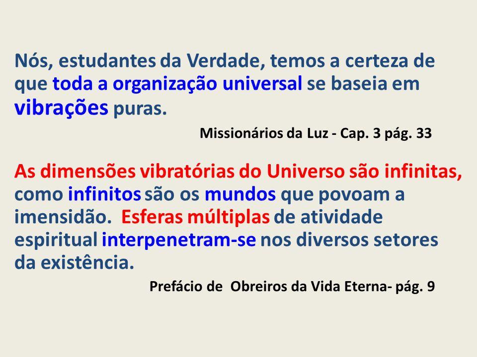 Nós, estudantes da Verdade, temos a certeza de que toda a organização universal se baseia em vibrações puras.