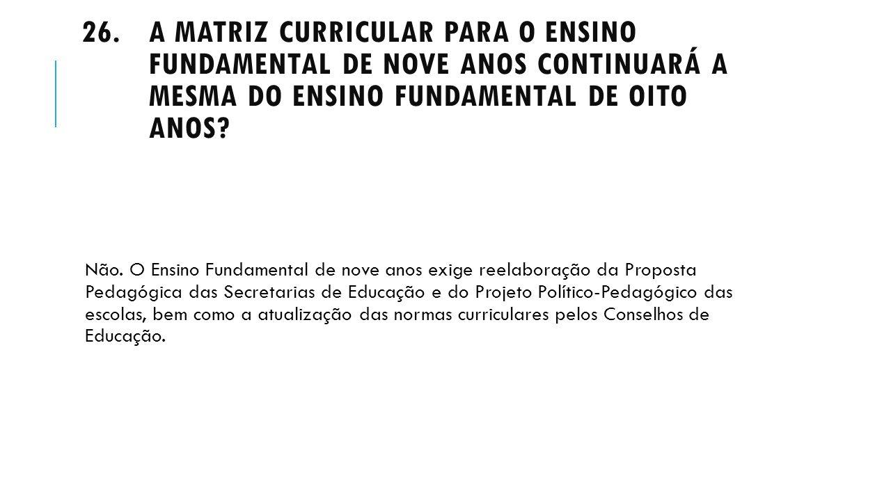 A matriz curricular para o Ensino Fundamental de nove anos continuará a mesma do Ensino Fundamental de oito anos