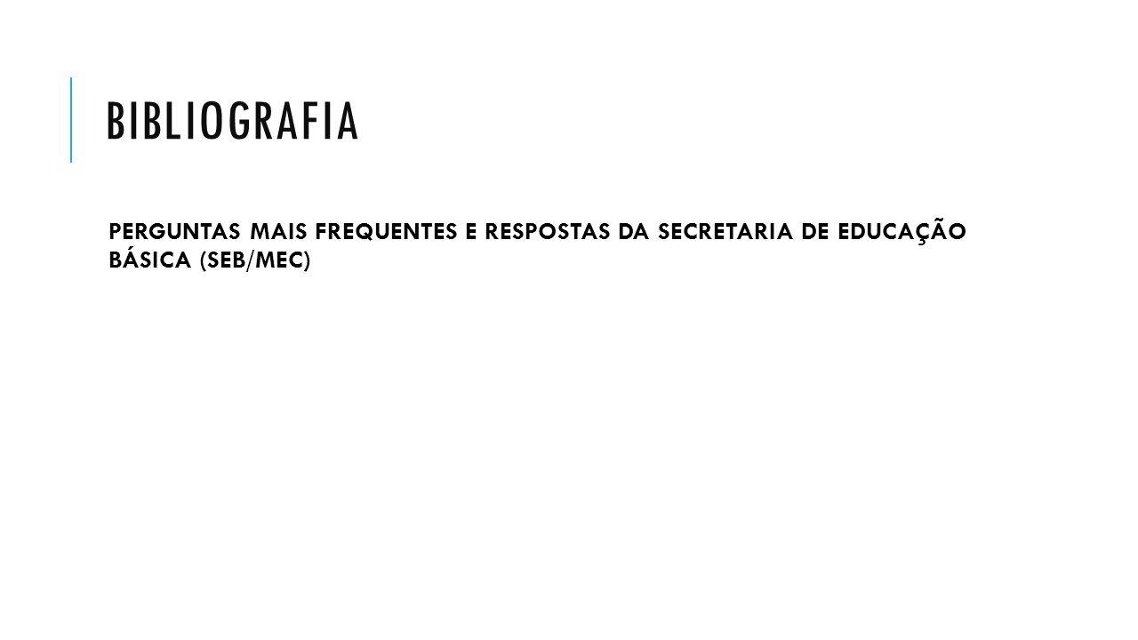 bibliografia PERGUNTAS MAIS FREQUENTES E RESPOSTAS DA SECRETARIA DE EDUCAÇÃO BÁSICA (SEB/MEC)