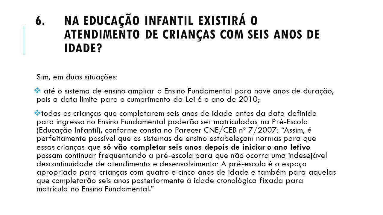 Na Educação Infantil existirá o atendimento de crianças com seis anos de idade