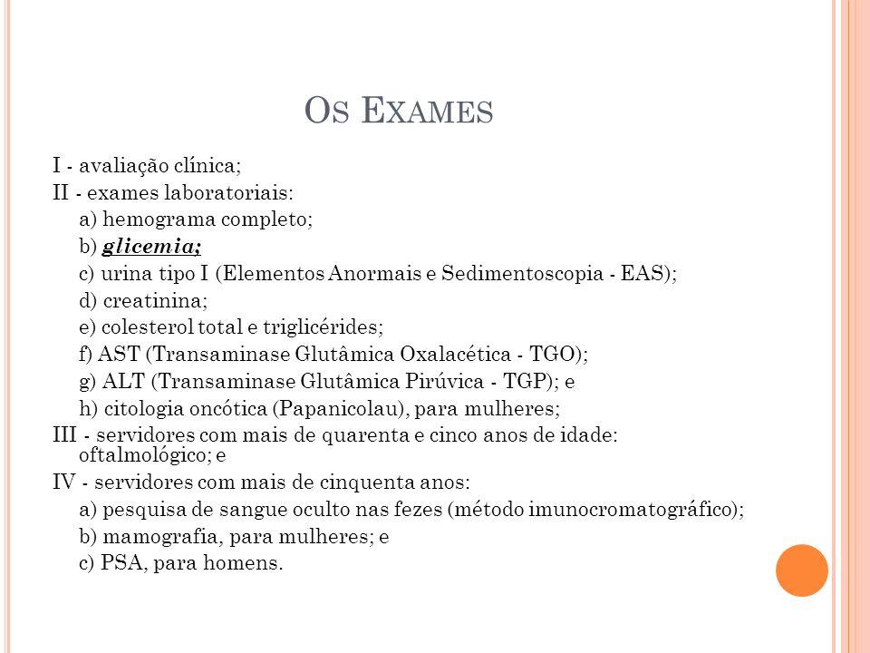 Os Exames I - avaliação clínica; II - exames laboratoriais: