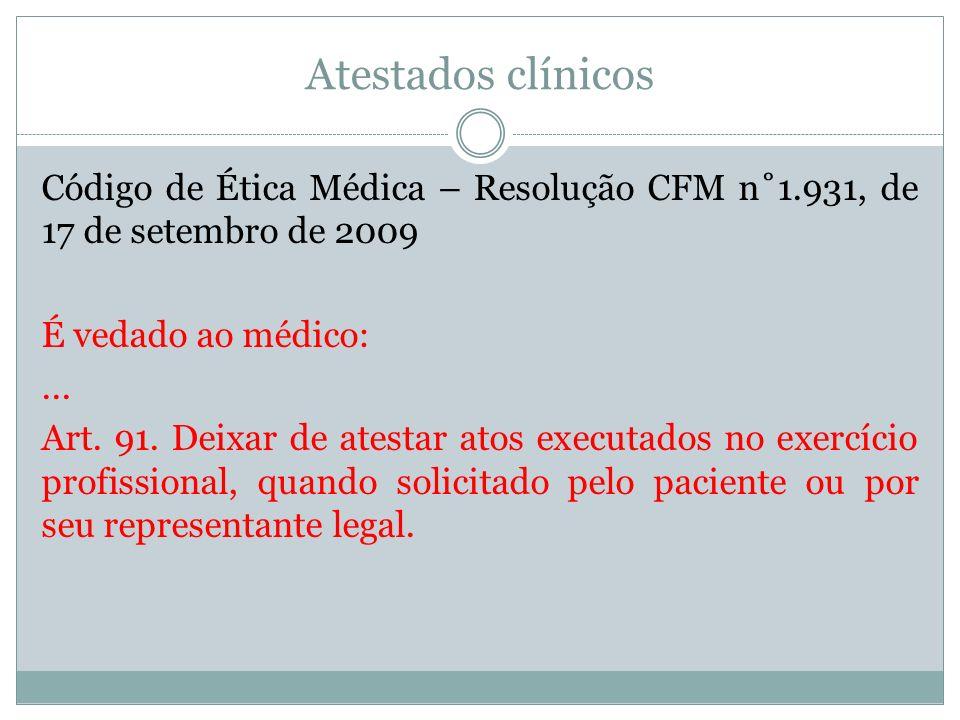 Atestados clínicos Código de Ética Médica – Resolução CFM n˚1.931, de 17 de setembro de 2009. É vedado ao médico: