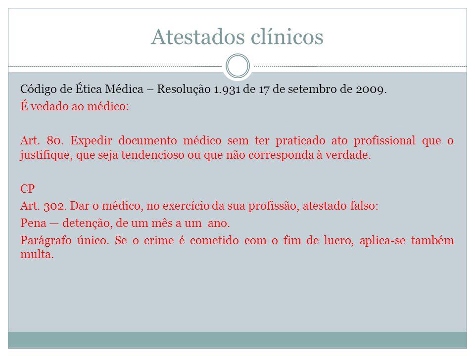 Atestados clínicos Código de Ética Médica – Resolução 1.931 de 17 de setembro de 2009. É vedado ao médico: