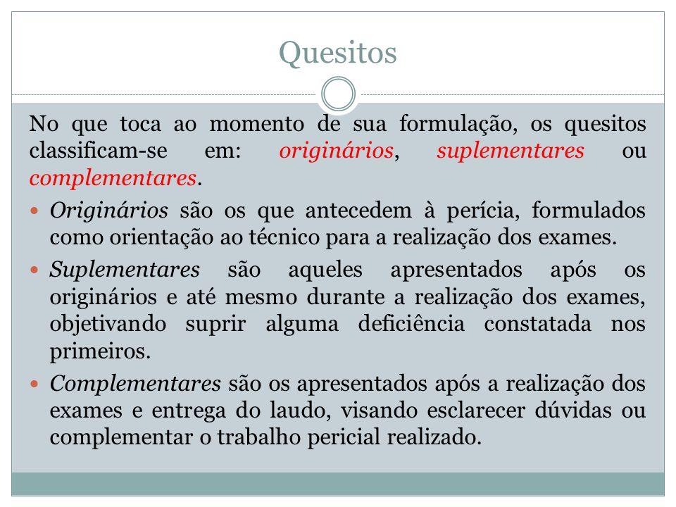 Quesitos No que toca ao momento de sua formulação, os quesitos classificam-se em: originários, suplementares ou complementares.