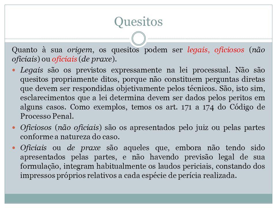 Quesitos Quanto à sua origem, os quesitos podem ser legais, oficiosos (não oficiais) ou oficiais (de praxe).