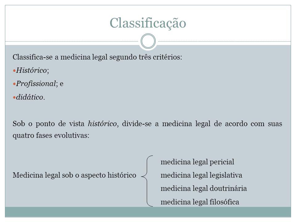 Classificação Classifica-se a medicina legal segundo três critérios: