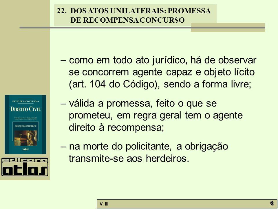 – como em todo ato jurídico, há de observar se concorrem agente capaz e objeto lícito (art. 104 do Código), sendo a forma livre;