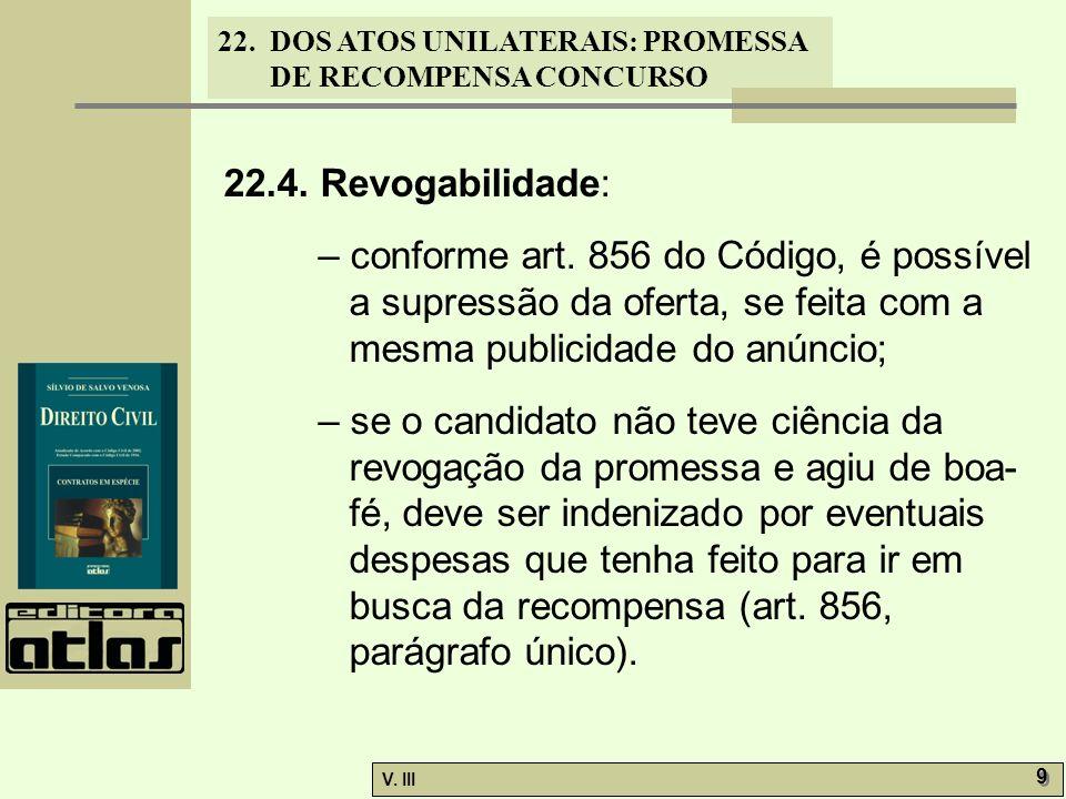 22.4. Revogabilidade: – conforme art. 856 do Código, é possível a supressão da oferta, se feita com a mesma publicidade do anúncio;