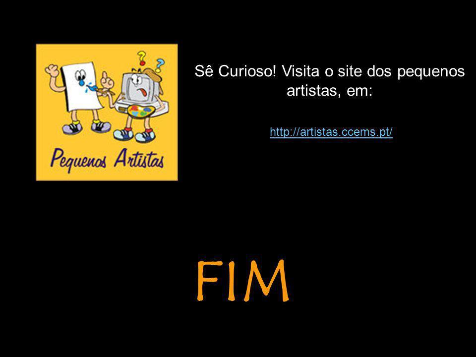 Sê Curioso! Visita o site dos pequenos artistas, em: