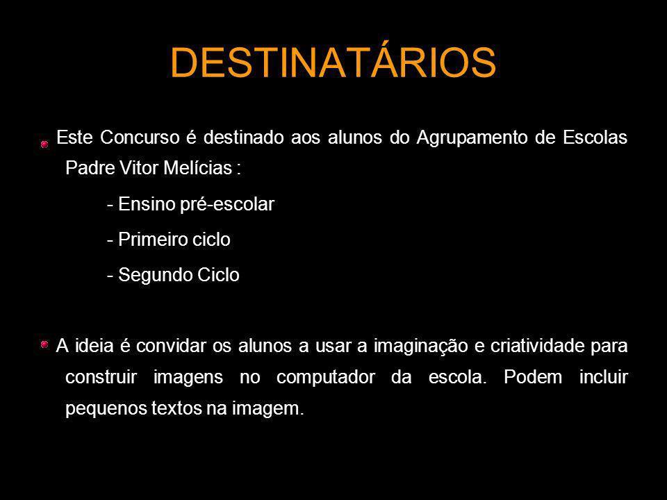DESTINATÁRIOS Este Concurso é destinado aos alunos do Agrupamento de Escolas Padre Vitor Melícias :