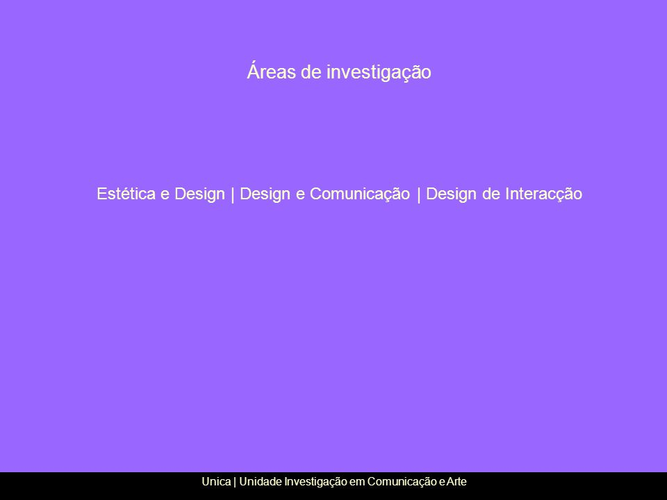 Áreas de investigação Estética e Design | Design e Comunicação | Design de Interacção.