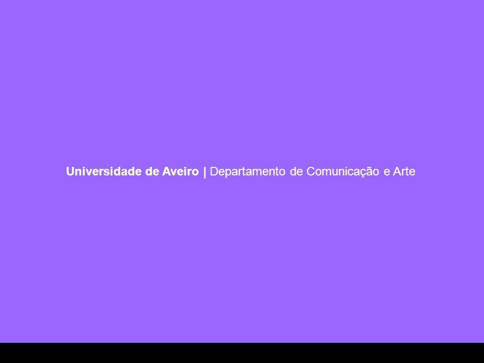 Universidade de Aveiro   Departamento de Comunicação e Arte
