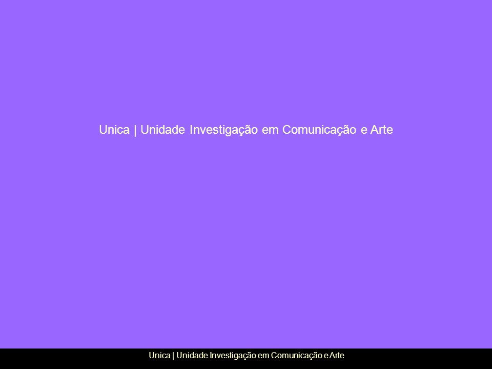 Unica   Unidade Investigação em Comunicação e Arte