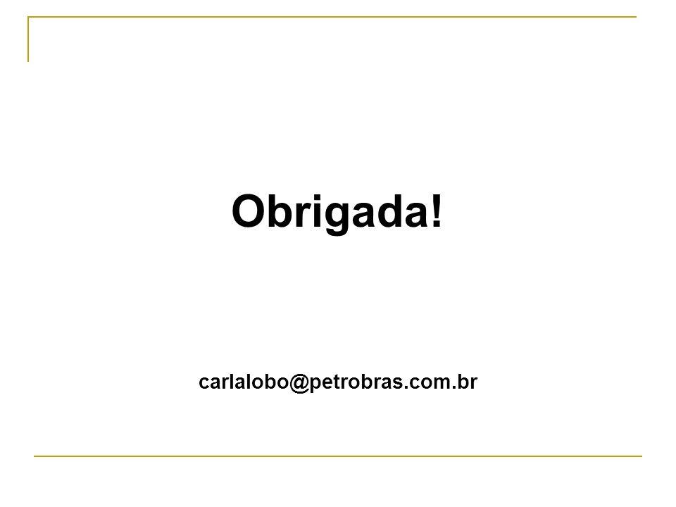 Obrigada! carlalobo@petrobras.com.br