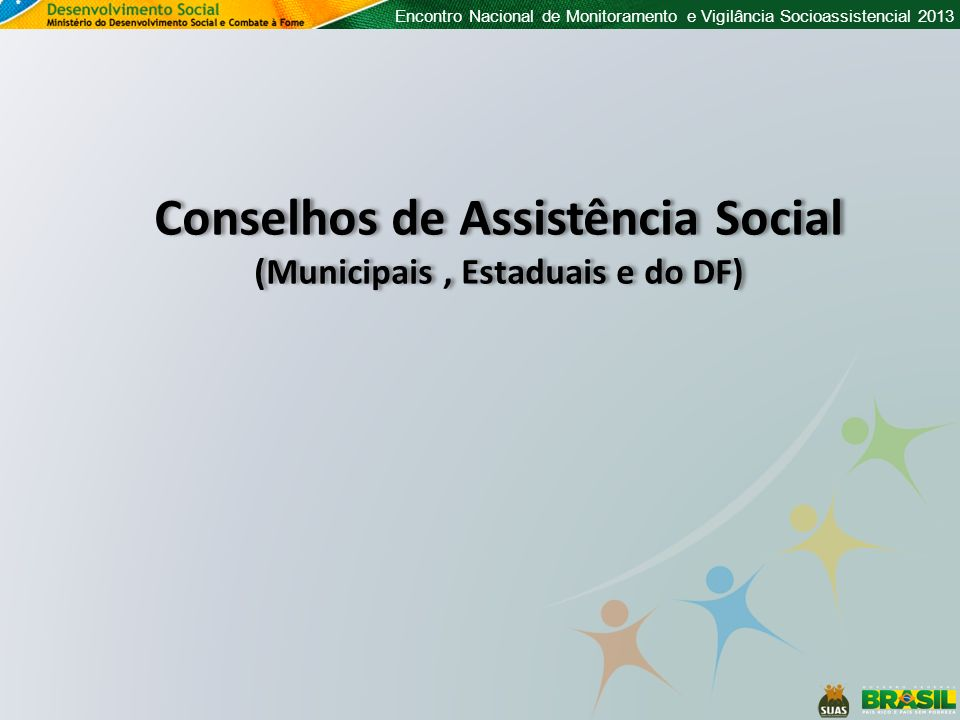 Conselhos de Assistência Social (Municipais , Estaduais e do DF)