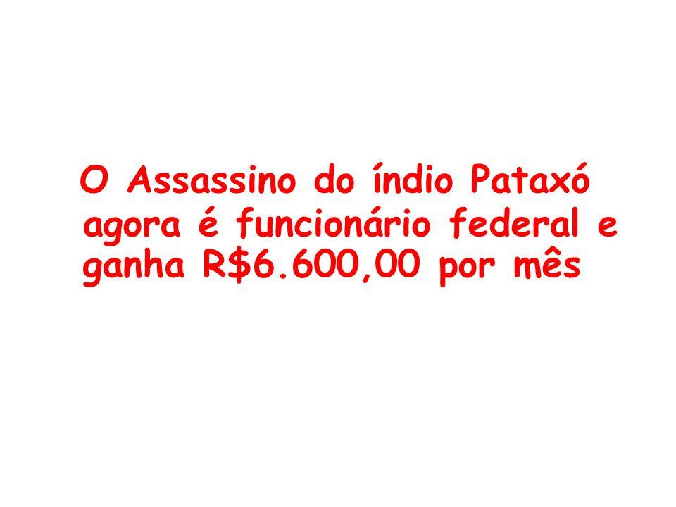 O Assassino do índio Pataxó agora é funcionário federal e ganha R$6