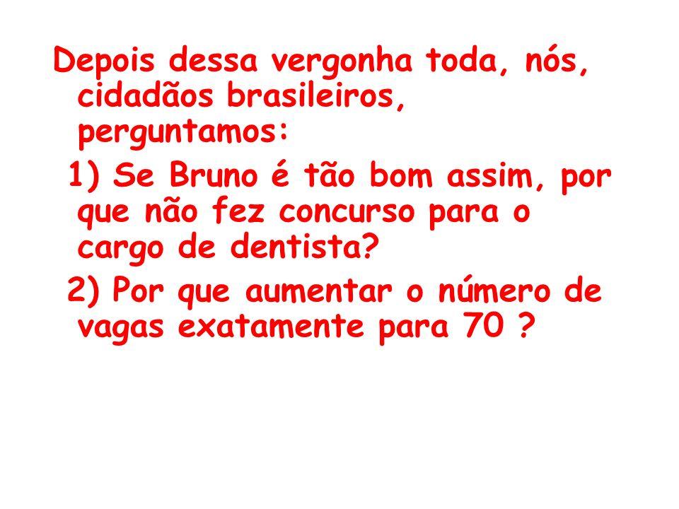 Depois dessa vergonha toda, nós, cidadãos brasileiros, perguntamos:
