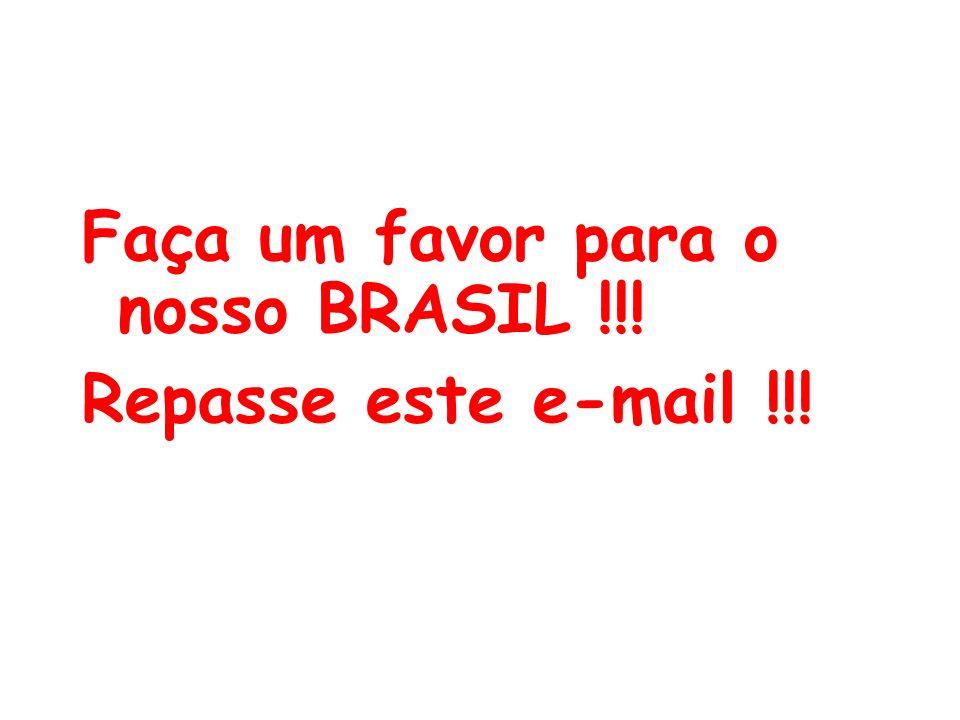 Faça um favor para o nosso BRASIL !!!