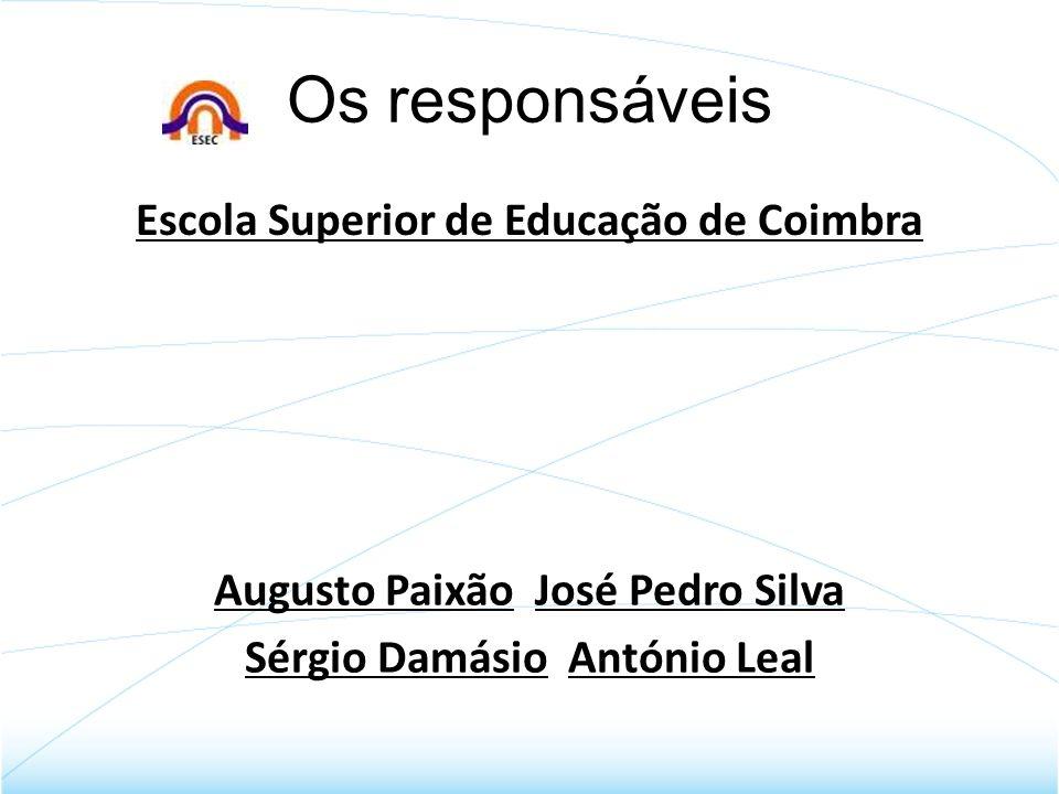 Os responsáveis Escola Superior de Educação de Coimbra