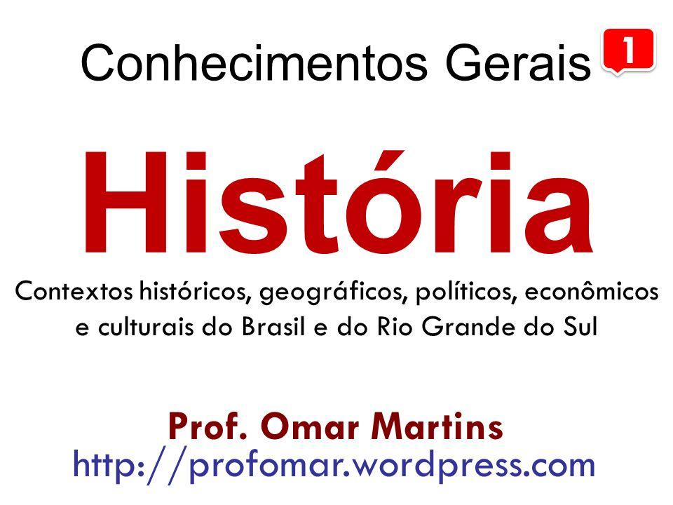 História Conhecimentos Gerais 1 Prof. Omar Martins