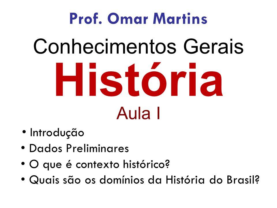 História Conhecimentos Gerais Prof. Omar Martins Aula I • Introdução