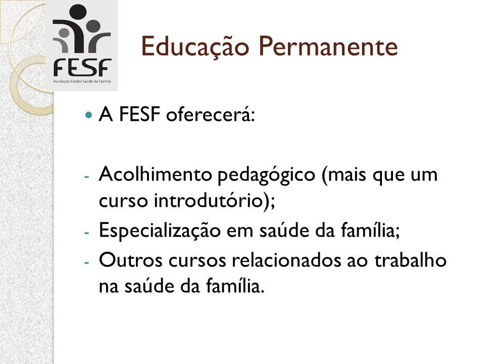 Educação Permanente A FESF oferecerá: