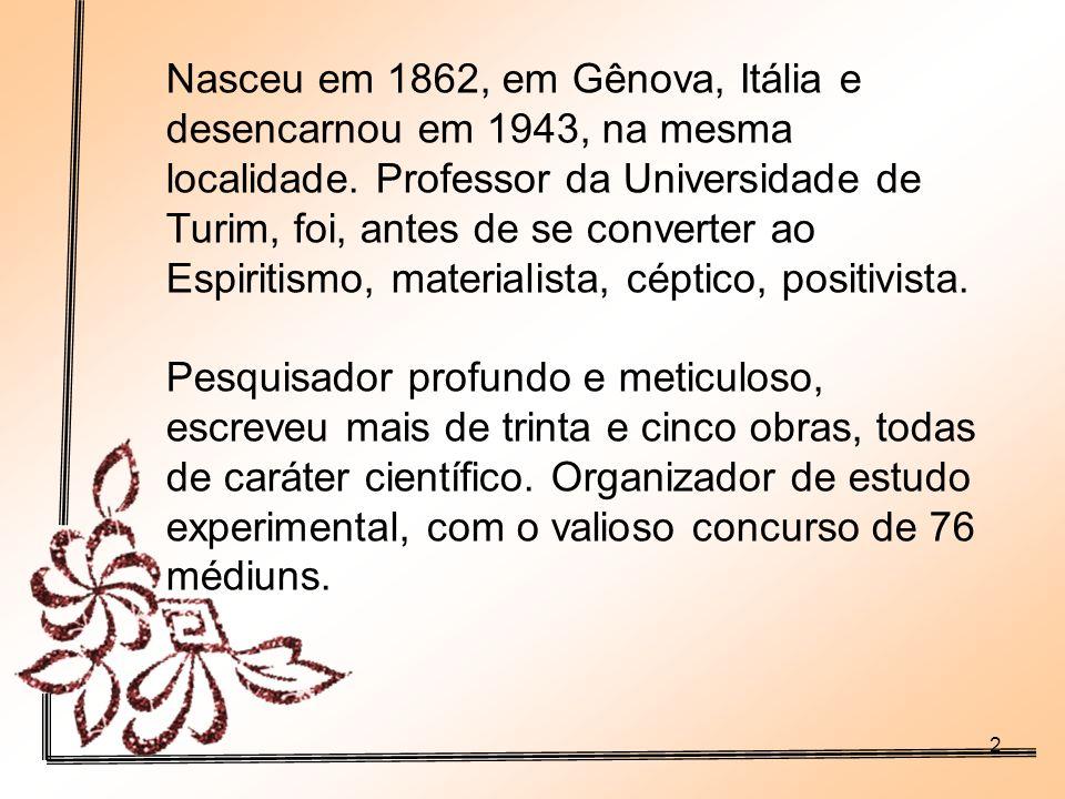 Nasceu em 1862, em Gênova, Itália e desencarnou em 1943, na mesma localidade. Professor da Universidade de Turim, foi, antes de se converter ao Espiritismo, materialista, céptico, positivista.