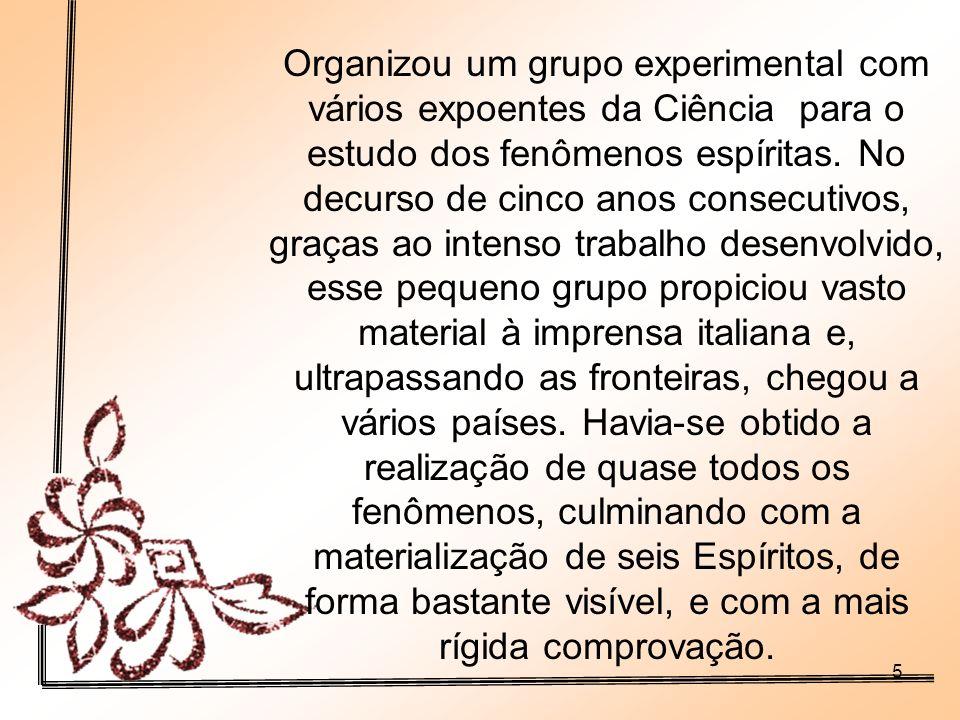 Organizou um grupo experimental com vários expoentes da Ciência para o estudo dos fenômenos espíritas.