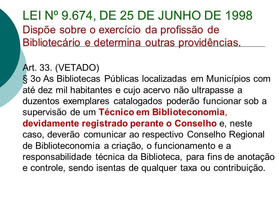 LEI Nº 9.674, DE 25 DE JUNHO DE 1998 Dispõe sobre o exercício da profissão de Bibliotecário e determina outras providências.