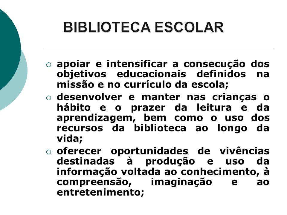 BIBLIOTECA ESCOLAR apoiar e intensificar a consecução dos objetivos educacionais definidos na missão e no currículo da escola;