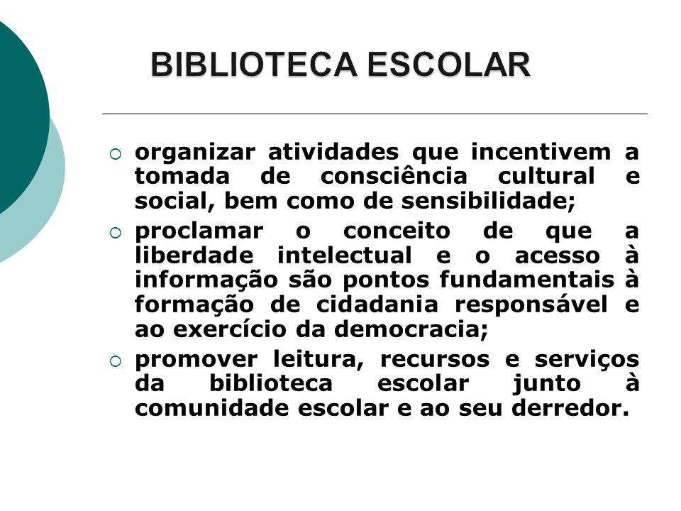 BIBLIOTECA ESCOLAR organizar atividades que incentivem a tomada de consciência cultural e social, bem como de sensibilidade;